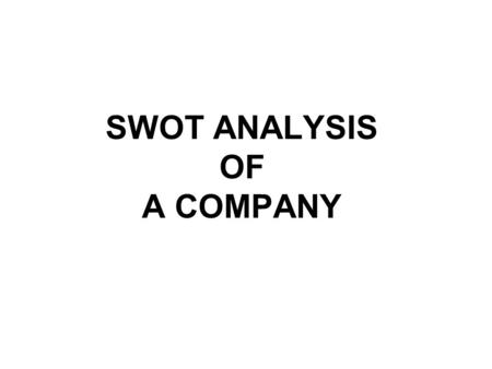 SWOT ANALYSIS OF A COMPANY. Objective The objective of this activity is to analyze internal & external environment of the company. To gain the <strong>in</strong> depth.