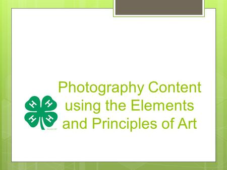 Photography Content using the Elements and Principles of Art.