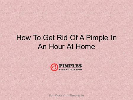 How To Get Rid Of A Pimple In An Hour At Home For More Visit Pimples.io.