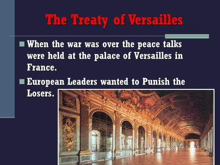 When the war was over the peace talks were held at the palace of Versailles in France. When the war was over the peace talks were held at the palace of.