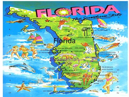 Florida By Savannah. Location Florida is located in Southeast.