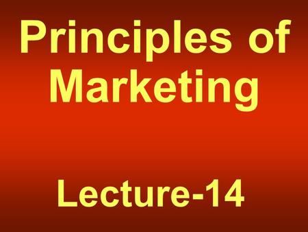 Principles of Marketing Lecture-14. Summary of Lecture-13.