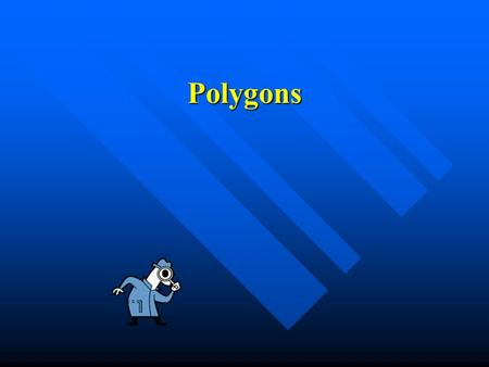 Polygons Polygons Simple, Simple, Closed figure Closed figure Made up of line segments Made up of line segments.