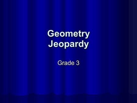 Geometry Grade 3 Jeopardy TrianglesPolygons Lines and Segments AnglesFigures 100 200 300 400 500.