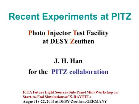 Recent Experiments at PITZ ICFA Future Light Sources Sub-Panel Mini Workshop on Start-to-End Simulations of X-RAY FELs August 18-22, 2003 at DESY-Zeuthen,