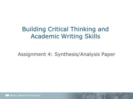 Building Critical Thinking and Academic Writing Skills Assignment 4: Synthesis/Analysis Paper.