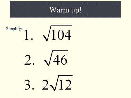 Warm up! Simplify:. Solving Radical Equations What is a radical equation? An equation that contains a radical expression with a variable in the radicand.