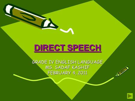 DIRECT SPEECH GRADE IV ENGLISH LANGUAGE MS. SADAF KASHIF FEBRUARY 4, 2011.