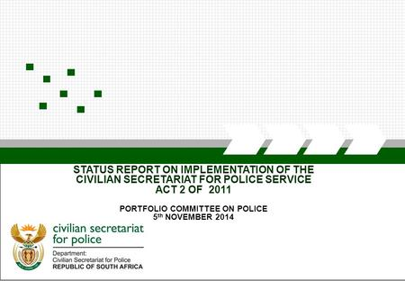 CIVILIAN SECRETARIAT FOR POLICE STATUS REPORT ON IMPLEMENTATION OF THE CIVILIAN SECRETARIAT FOR POLICE SERVICE ACT 2 OF 2011 PORTFOLIO COMMITTEE ON POLICE.