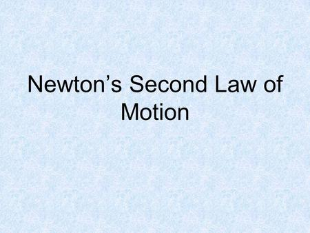 Newton's Second Law of Motion. Newton's Second Law Newton's Second Law of Motion- Acceleration depends on the objects mass and the net force acting on.