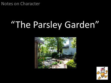 "Notes on Character ""The Parsley Garden""."