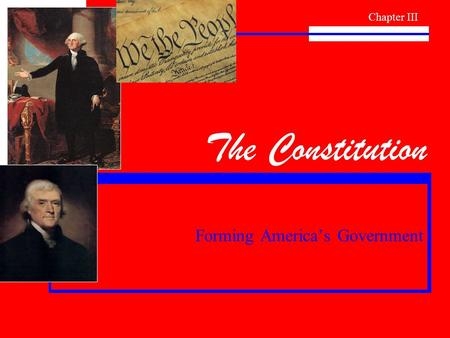 The Constitution Forming America's Government Chapter III.
