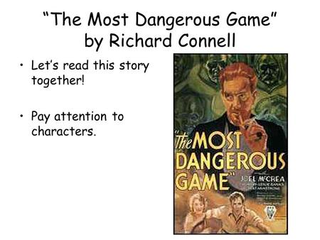 """The Most Dangerous Game"" by Richard Connell Let's read this story together! Pay attention to characters."