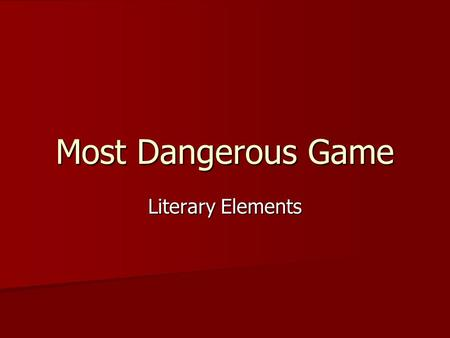Most Dangerous Game Literary Elements. Protagonist / Antagonist Protagonist – the main character in a story Protagonist – the main character in a story.