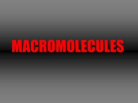 MACROMOLECULES. Four Types of Macromolecules 1. Carbohydrates 2. Lipids 3. Proteins 4. Nucleic Acids.