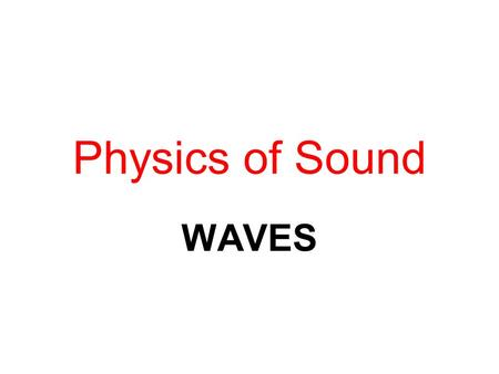 Physics of Sound WAVES. Sound is a wave. It is a wave of energy that moves through matter; solids, liquids, gases.