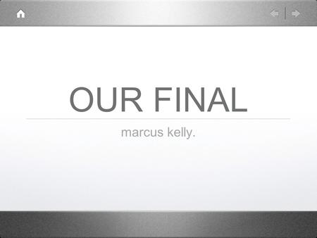 OUR FINAL marcus kelly.. First someone made a folder to have everyone put in a different project.