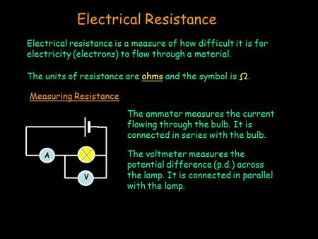 Electrical Resistance Electrical resistance is a measure of how difficult it is for electricity (electrons) to flow through a material. The units of resistance.
