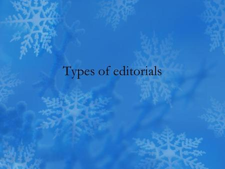 Types of editorials. Editorials that PERSUADE (Start copying into notes section of binder) These editorials use facts and argument to persuade readers.