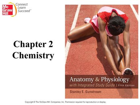 Copyright © The McGraw-Hill Companies, Inc. Permission required for reproduction or display. Chapter 2 Chemistry.
