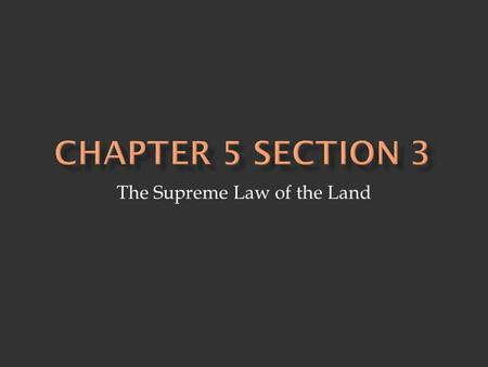 "The Supreme Law of the Land.  Constitution - begins with the Preamble, or introduction - Framers list six goals of our government ""We the people of the."
