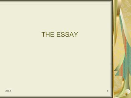 2006-1 1 THE ESSAY 2006-1 2 INTRODUCTORY PARAGRAPH ATTENTION GETTER THESIS STATEMENT PLAN OF DEVELOPMENT.