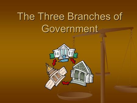 The Three Branches of Government. Three Branches The Constitution of the United States established a federal system of government. It is based on power.