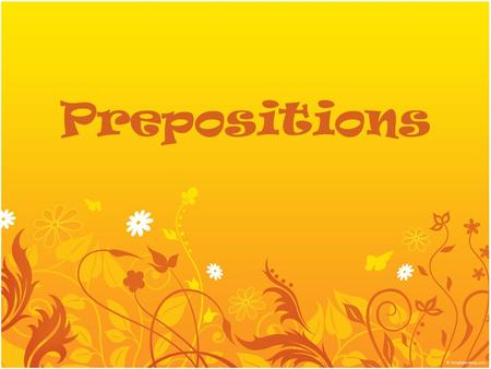 Prepositions. A preposition is a word that relates a noun or pronoun that appears with it to another word in the sentence. It shows relationships between.