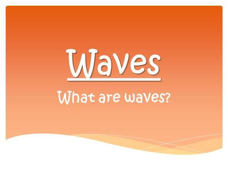 Waves What are waves?. ENERGY  Disturbance that transfers ENERGY through different mediums WAVES.