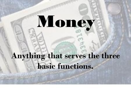 Anything that serves the three basic functions. Money.