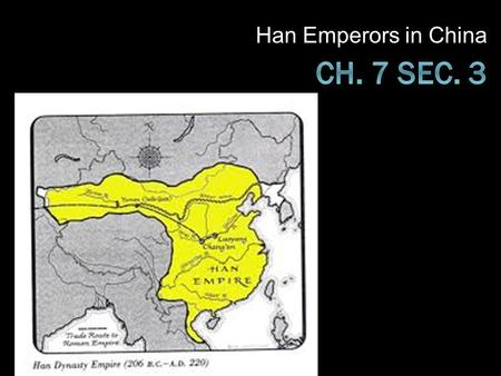 "Han Emperors in China. Start of Han Dynasty  Han = ""the people""  Ruled China for more than 400 years  To win support of people, legalism ended  Established."