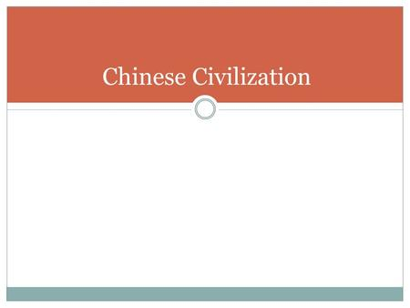 Chinese Civilization. Location Huang He Valley Modern Day East Asia/China Isolated by Natural Barriers.