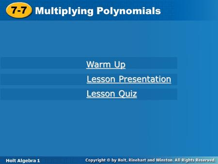 Holt Algebra 1 7-7 Multiplying <strong>Polynomials</strong> 7-7 Multiplying <strong>Polynomials</strong> Holt Algebra 1 Warm Up Warm Up Lesson Presentation Lesson Presentation Lesson Quiz.