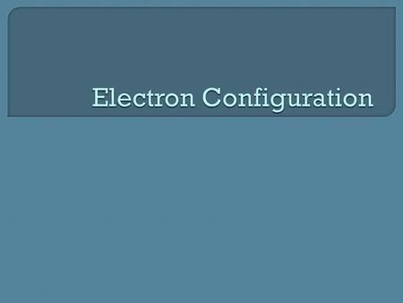  Electron Configuration is the way electrons are arranged around the nucleus.