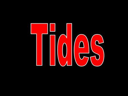 TIDES What are tides? –The periodic rise and fall of the sea level under the gravitational pull of the moon Tides are one of the most reliable phenomena.