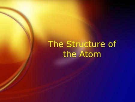 The Structure of the Atom. Inside the Atom  Atoms are made of subatomic particles.  Protons  Neutrons  Electrons  Protons and neutrons are in the.