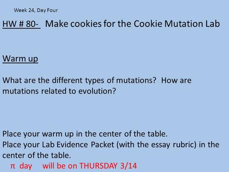 HW # 80- Make cookies for the Cookie Mutation Lab Warm up What are the different types of mutations? How are mutations related to evolution? Place your.