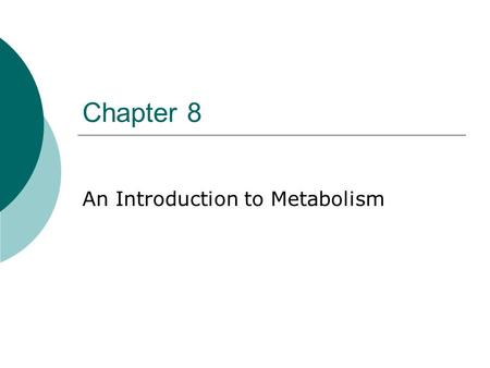 Chapter 8 An Introduction to Metabolism. Metabolism  Def'n: the totality of an organism's chemical processes  Concerned with managing the material and.