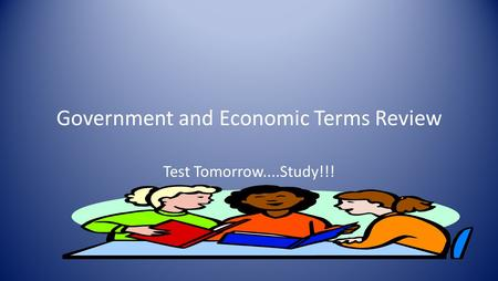Government and Economic Terms Review Test Tomorrow....Study!!!