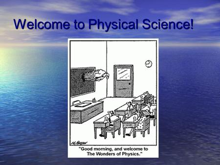Welcome to Physical Science! What is Science? Science is a process Science is a process Science helps explain the natural world Science helps explain.