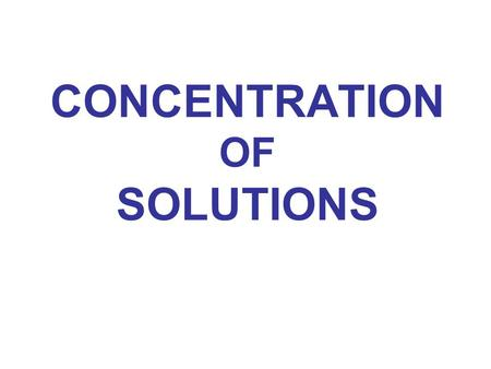 CONCENTRATION OF SOLUTIONS. Solute + The amount of solution can be expressed by: - mass m (g, kg) or - volume V (cm 3, mL, dm 3, L, m 3 ) m = V x  -