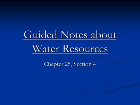 Guided Notes about Water Resources Chapter 25, Section 4.