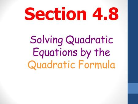 Solving Quadratic Equations by the Quadratic Formula Section 4.8.