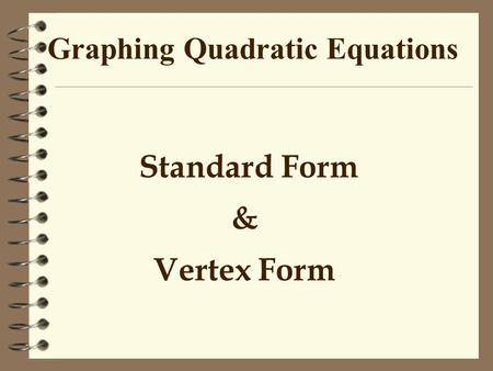 Graphing Quadratic Equations Standard Form & Vertex Form.