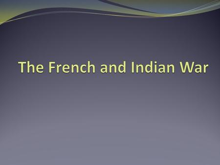 The French in North America The French and English were competing over land. Natives were threatened by colonial expansion. What were the main goals for.