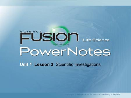 Unit 1 Lesson 3 Scientific Investigations Copyright © Houghton Mifflin Harcourt Publishing Company.