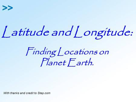 Latitude and Longitude: Finding Locations on Planet Earth. With thanks and credit to Step.com.