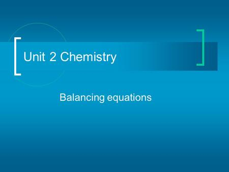 Balancing equations Unit 2 Chemistry. Writing Chemical Equations Products: are the chemicals that are made or produced in the reaction. Reactants: are.