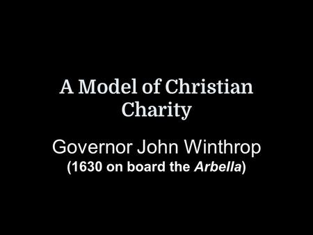 A Model Of Christian Charity Governor John Winthrop 1630 On Board The Arbella