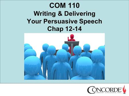 COM 110 Writing & Delivering Your Persuasive Speech Chap 12-14.